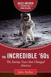 The Incredible '60s - The Stormy Years That Changed America ebook by Jules Archer, Todd Gitlin