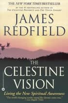The Celestine Vision - Living the New Spiritual Awareness ebook by James Redfield