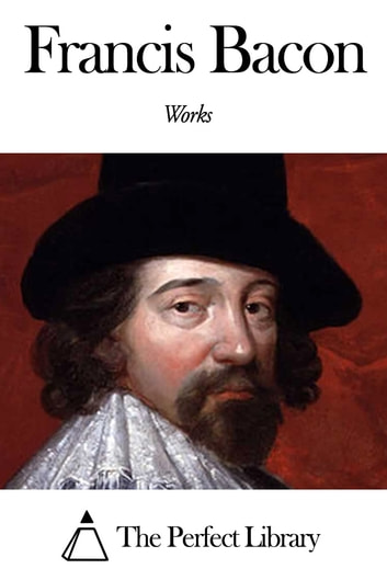Works of Francis Bacon ebook by Francis Bacon