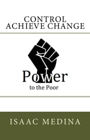 Power to the Poor: Control Achieve Change ebook by Isaac Medina