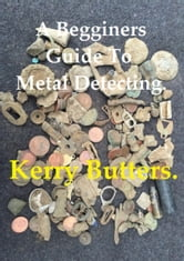 The ultimate metal detecting beginners guide: your adventure.