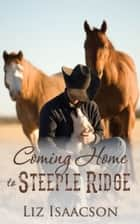 Coming Home to Steeple Ridge - A Buttars Brothers Novel ebook by Liz Isaacson