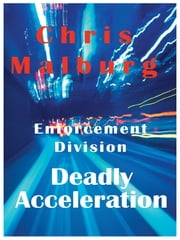 Enforcement Divison: Deadly Acceleration ebook by Chris Malburg