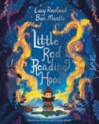 Little Red Reading Hood eBook by Lucy Rowland, Ben Mantle