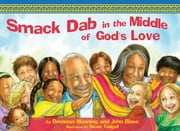 Smack Dab in the Middle of God's Love ebook by Brennan Manning,John Blase