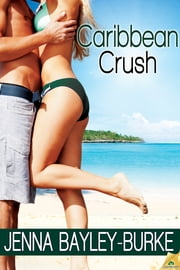 Caribbean Crush ebook by Jenna Bayley-Burke