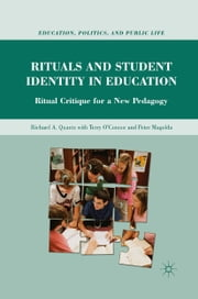 Rituals and Student Identity in Education - Ritual Critique for a New Pedagogy ebook by R. Quantz,Terry O''Connor,Peter Magolda