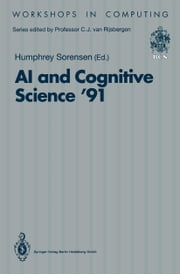 AI and Cognitive Science '91 - University College, Cork, 19–20 September 1991 ebook by Humphrey Sorensen