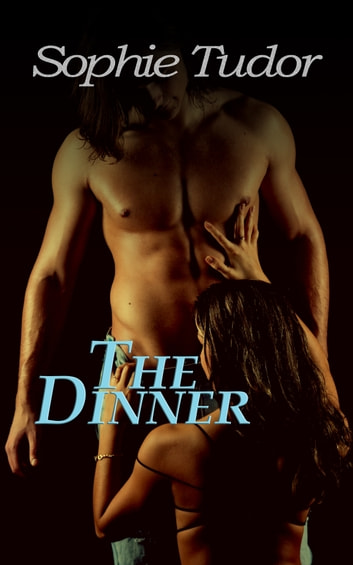 The Dinner: An Anal Tale of Lust and Submission ebook by Sophie Tudor
