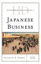 Historical Dictionary of Japanese Business ebook by Stuart D.B. Picken
