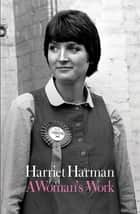 A Woman's Work ebook by Harriet Harman