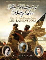 The Ballad of Billy Lee - The Story of George Washington's Favorite Slave ebook by Len Lamensdorf