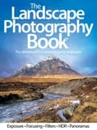 The Landscape Photography Book ebook by Imagine Publishing