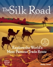The Silk Road - Explore the World's Most Famous Trade Route with 20 Projects ebook by Kathy Ceceri,Kathy Ceceri