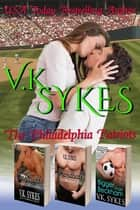 The Philadelphia Patriots Three Book Box Set ebook by V.K. Sykes