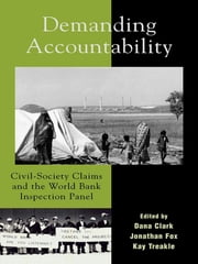 Demanding Accountability - Civil Society Claims and the World Bank Inspection Panel ebook by Dana Clark,Jonathan A. Fox,Kay Treakle