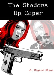 Black Shadow Detective Agency: The Shadows Up Caper ebook by Sigurd Olson
