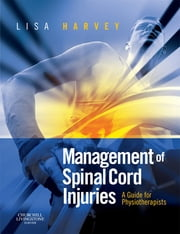 Management of Spinal Cord Injuries E-Book - A Guide for Physiotherapists ebook by Lisa Harvey, BAppSc, GradDipAppSc(ExSpSc),...