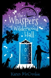 The Whispers of Wilderwood Hall ebook by Karen McCombie