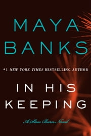 In His Keeping - A Slow Burn Novel ebook by Maya Banks
