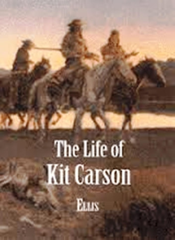 The Life of Kit Carson ebook by Edward S. Ellis