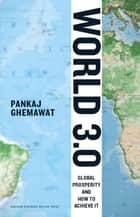 World 3.0 - Global Prosperity and How to Achieve It ebook by Pankaj Ghemawat