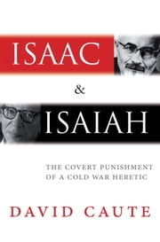 Isaac and Isaiah - The Covert Punishment of a Cold War Heretic ebook by David Caute