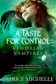 A Taste for Control (Kendrian Vampires, Book 3) ebook by Patrice Michelle