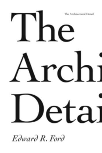 The Architectural Detail ebook by Edward R. Ford