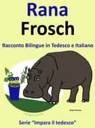 Racconto Bilingue in Italiano e Tedesco: Rana - Frosch ebook by Pedro Paramo, Colin Hann
