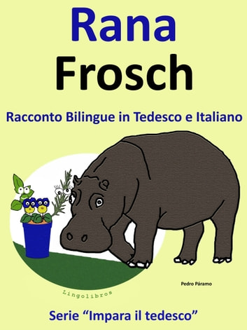 Racconto Bilingue in Italiano e Tedesco: Rana - Frosch ebook by Pedro Paramo,Colin Hann