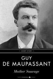 Mother Sauvage - Short Story ebook by Guy de Maupassant
