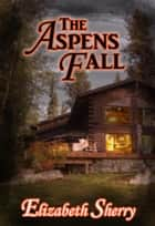 The Aspens Fall - The Aspen Series, #2 ebook by Elizabeth Sherry