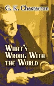 What's Wrong With the World ebook by G.K. Chesterton