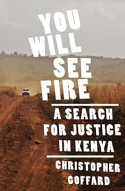 You Will See Fire: A Search for Justice in Kenya ebook by Christopher Goffard