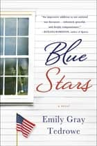 Blue Stars - A Novel ebook by Emily Gray Tedrowe