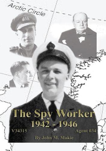 The Spy Worker - 1942 – 1946 ebook by John M. Makie