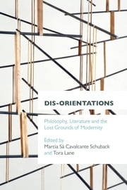Dis-orientations - Philosophy, Literature and the Lost Grounds of Modernity ebook by Marcia Sa Cavalcante Schuback,Tora Lane