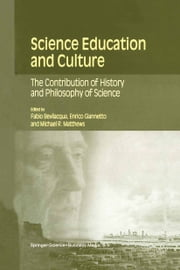 Science Education and Culture - The Contribution of History and Philosophy of Science ebook by Fabio Bevilacqua,Enrico Giannetto,Michael R. Matthews
