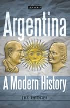 Argentina - A Modern History ebook by Jill Hedges