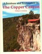 Adventure and Ecotourism in the Copper Canyon ebook by William J. Conaway