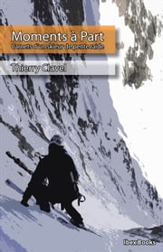 Moments à Part - Carnets d'un skieur de pente raide ebook by Thierry Clavel