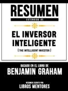 Resumen Extendido De El Inversor Inteligente (The Intelligent Investor) - Basado En El Libro De Benjamin Graham ebook by