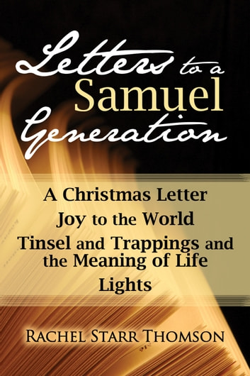 Letters to a Samuel Generation: A Christmas Letter, Joy to the World, Tinsel and Trappings and the Meaning of Life, Lights ebook by Rachel Starr Thomson