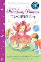 The Very Fairy Princess: Teacher's Pet ebook by Julie Andrews, Emma Walton Hamilton, Christine Davenier