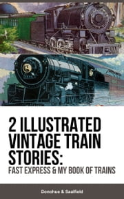 2 Illustrated Vintage Train Stories: Fast Express & My Book of Trains ebook by Donohue Saalfield