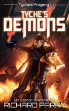 Tyche's Demons - A Space Opera Adventure Science Fiction Epic ebook by Richard Parry