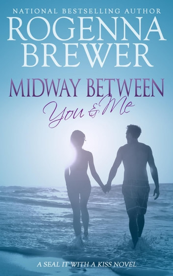 Midway Between You And Me - SEAL It With A Kiss, #3 ebook by Rogenna Brewer