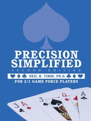 Precision Simplified --- Second Edition - For 2/1 Game Force Players ebook by Neil H. Timm, Ph. D.