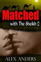 Matched with the Sheikh 2 ebook by Alex Anders